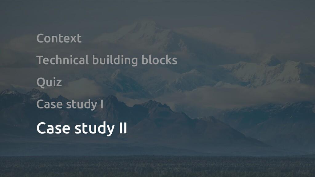 Context Technical building blocks Quiz Case stu...