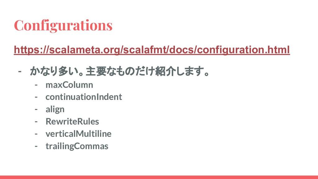 Configurations https://scalameta.org/scalafmt/d...