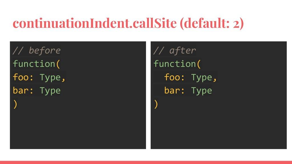 continuationIndent.callSite (default: 2) // bef...