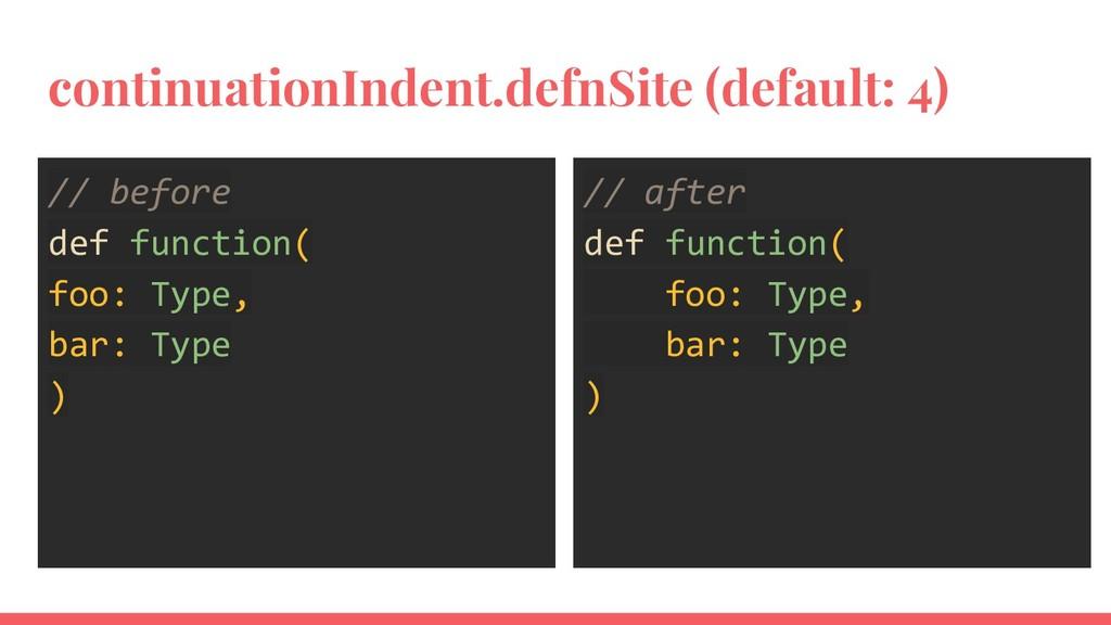 continuationIndent.defnSite (default: 4) // bef...