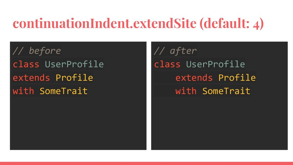 continuationIndent.extendSite (default: 4) // b...