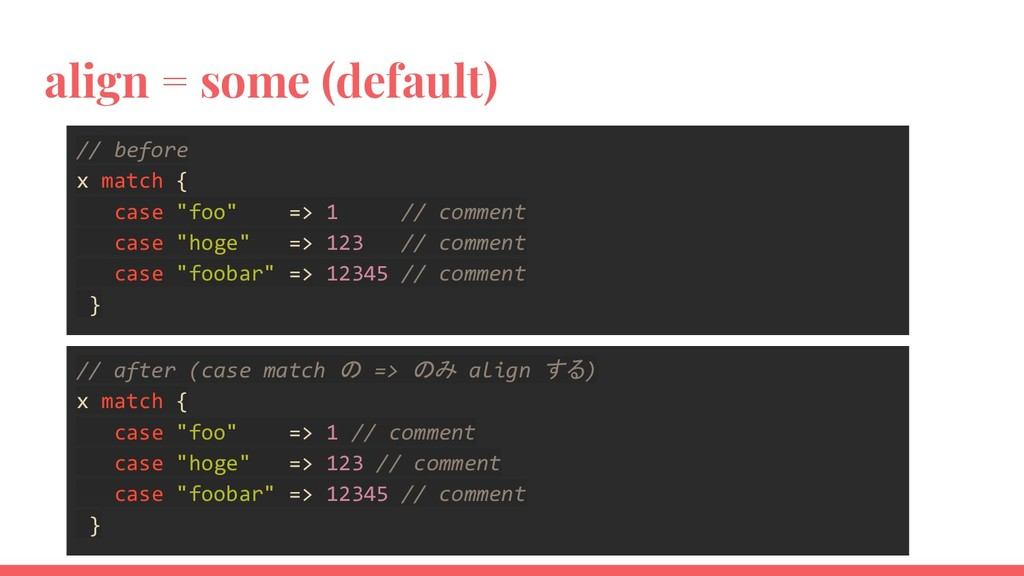 align = some (default) // before x match { case...