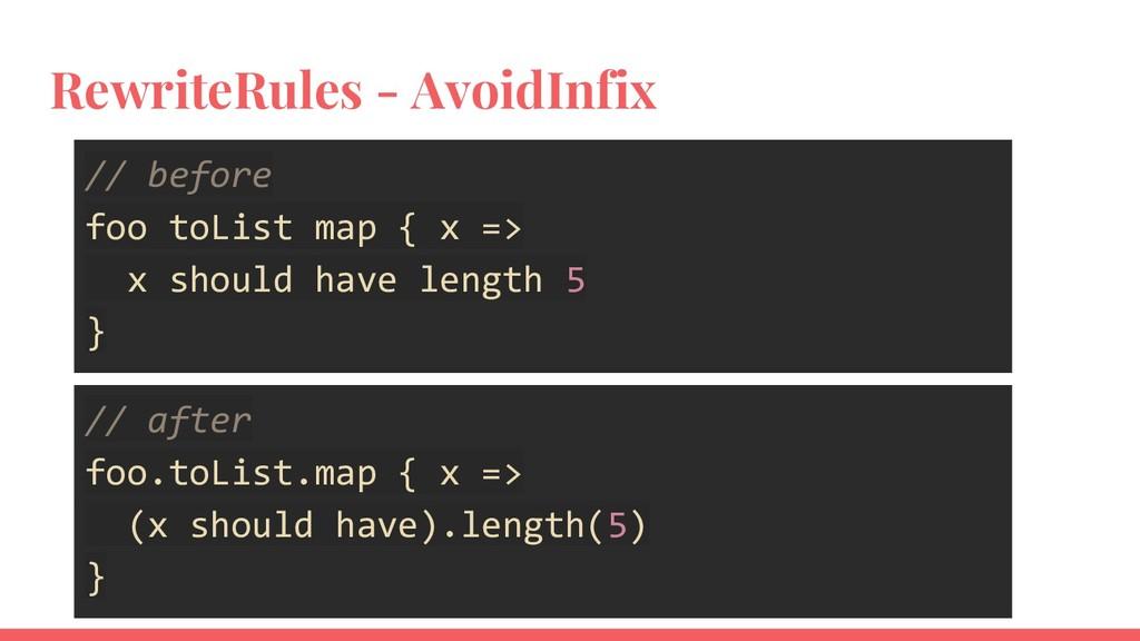 RewriteRules - AvoidInfix // before foo toList ...
