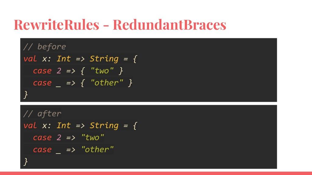 RewriteRules - RedundantBraces // before val x:...