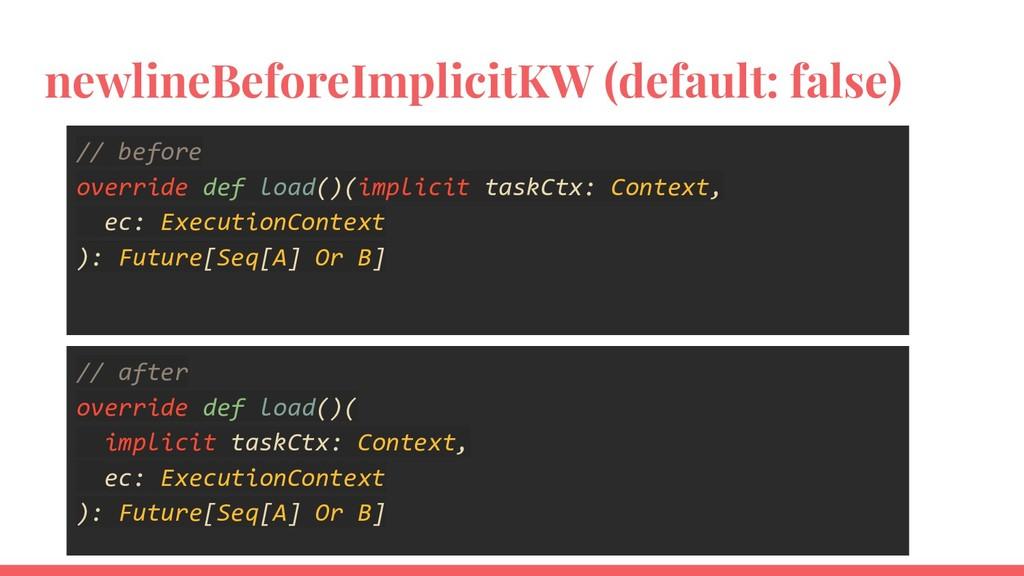 newlineBeforeImplicitKW (default: false) // bef...