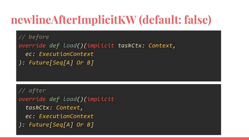 newlineAfterImplicitKW (default: false) // befo...