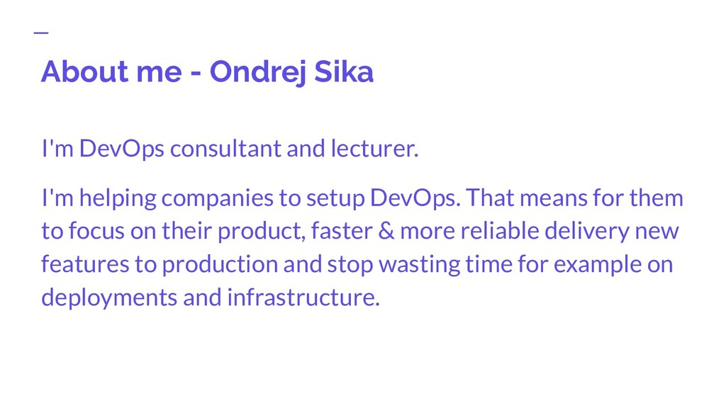 About me - Ondrej Sika I'm DevOps consultant an...