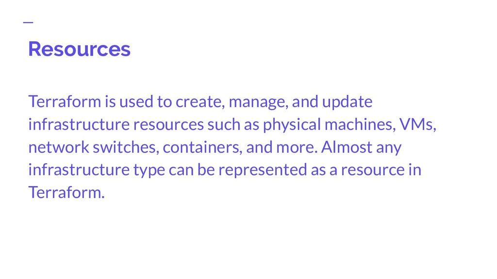 Resources Terraform is used to create, manage, ...