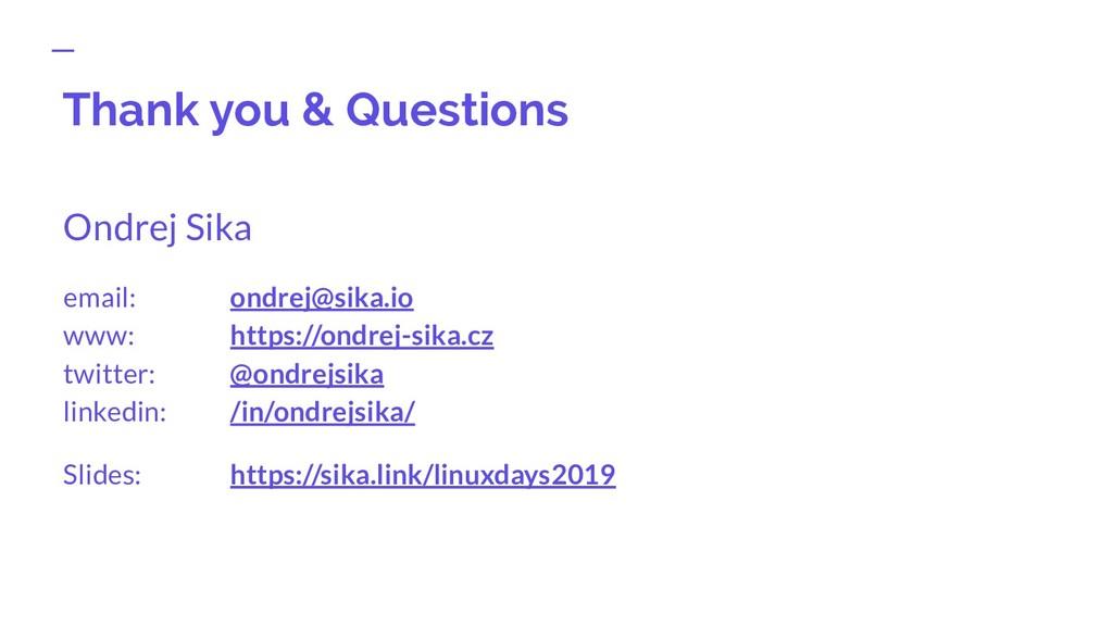 Thank you & Questions Ondrej Sika email: ondrej...