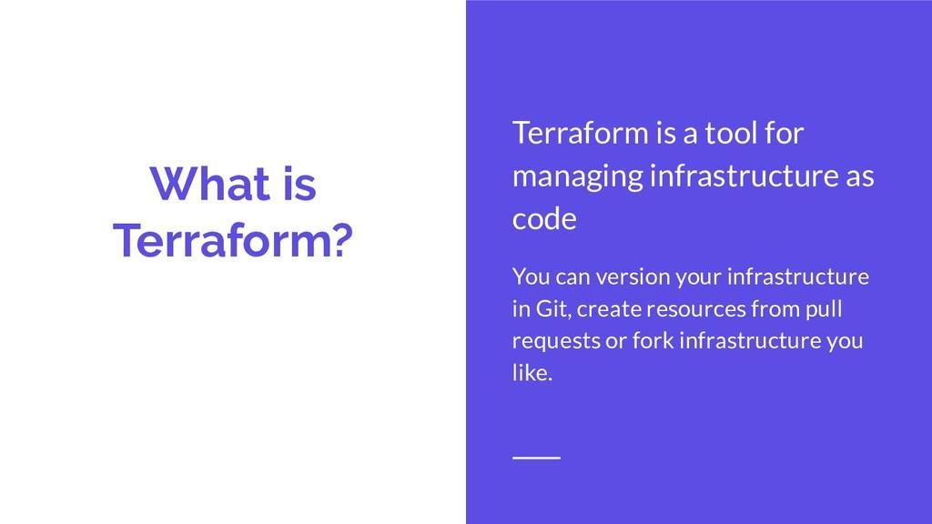What is Terraform? Terraform is a tool for mana...