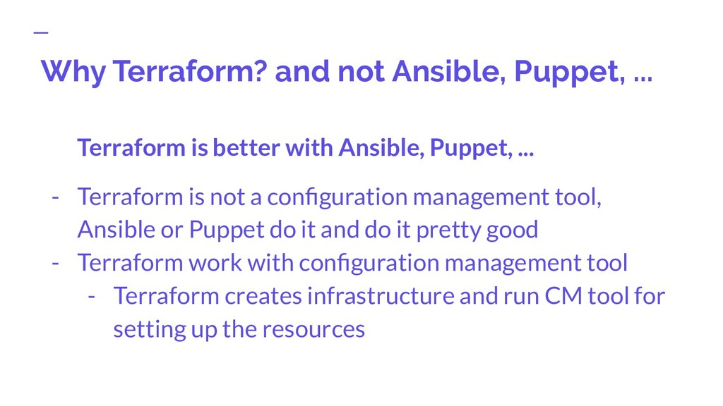 Why Terraform? and not Ansible, Puppet, ... Ter...