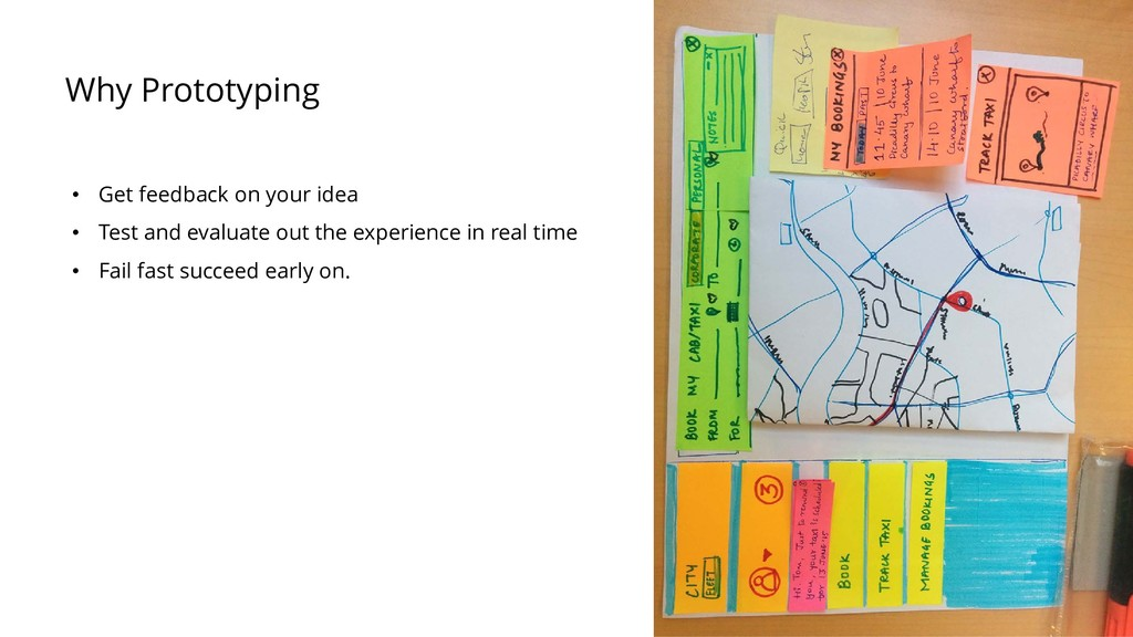Why Prototyping • Get feedback on your idea • T...