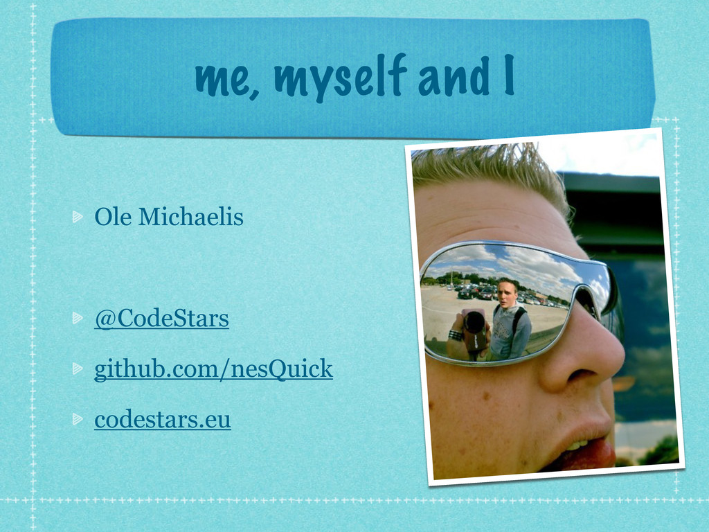 me, myself and I Ole Michaelis @CodeStars githu...