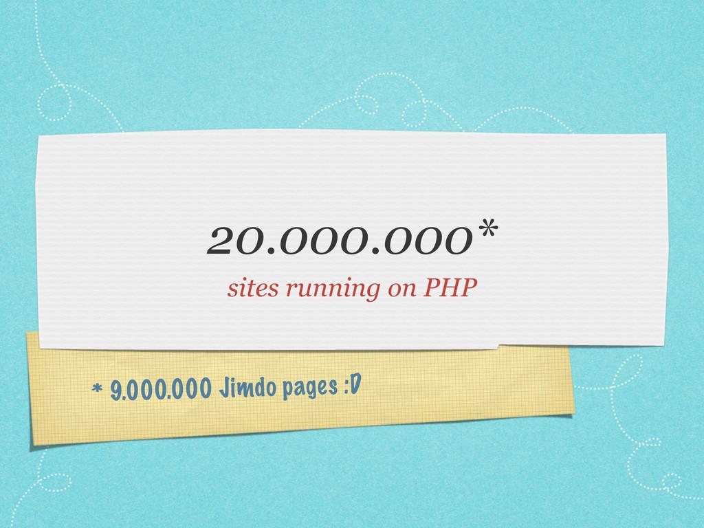 * 9.000.000 Jimdo pages :D 20.000.000* sites ru...