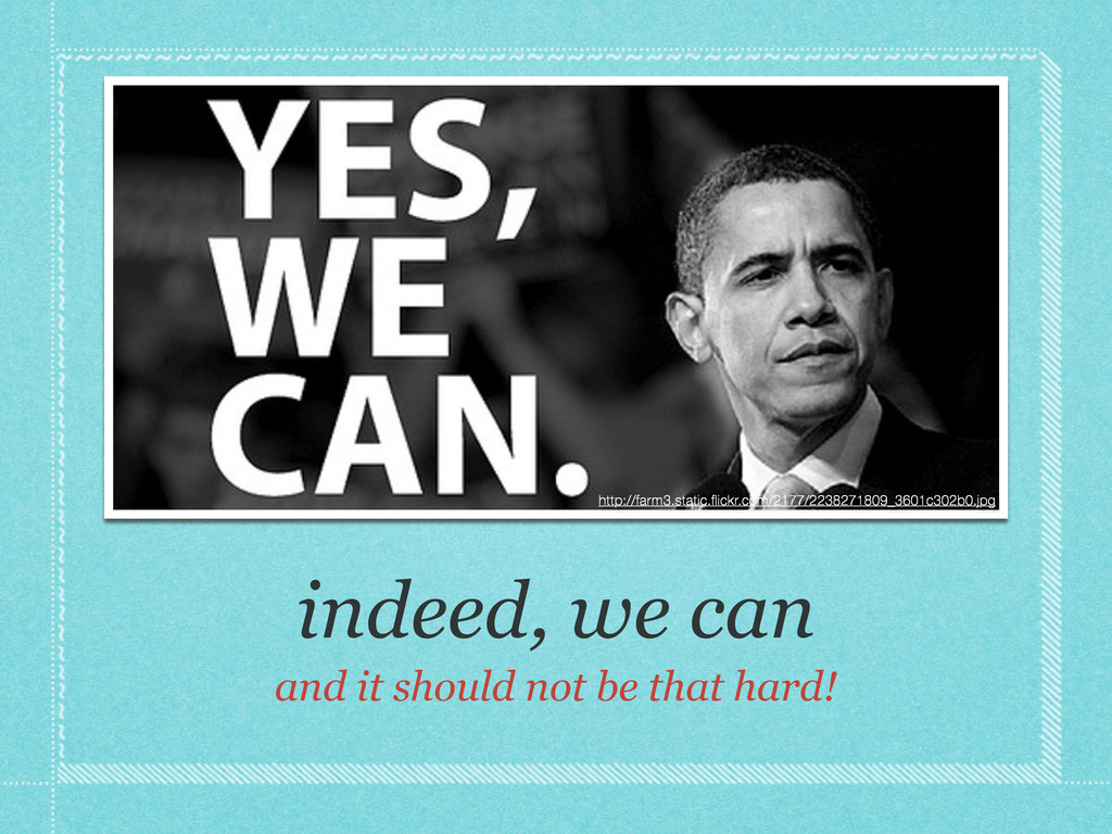 indeed, we can and it should not be that hard! ...