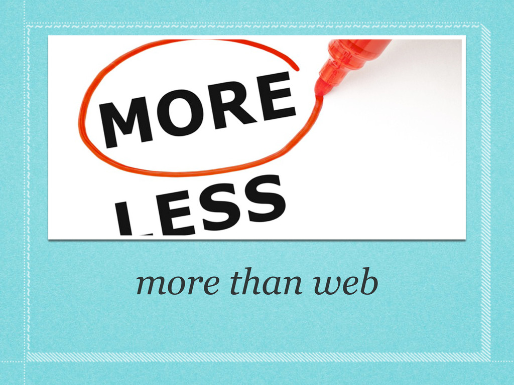 more than web