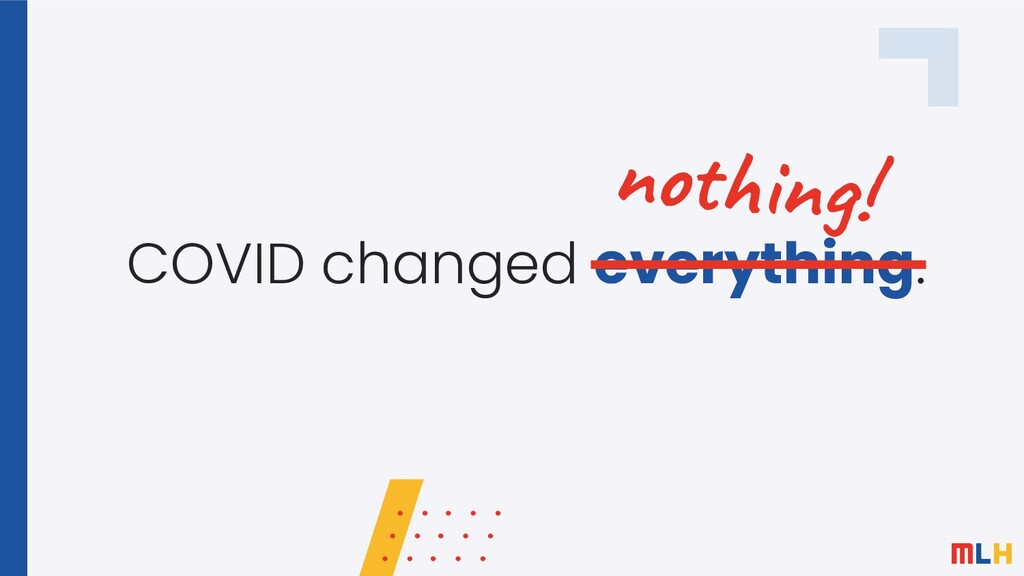 COVID changed everything. nothing!