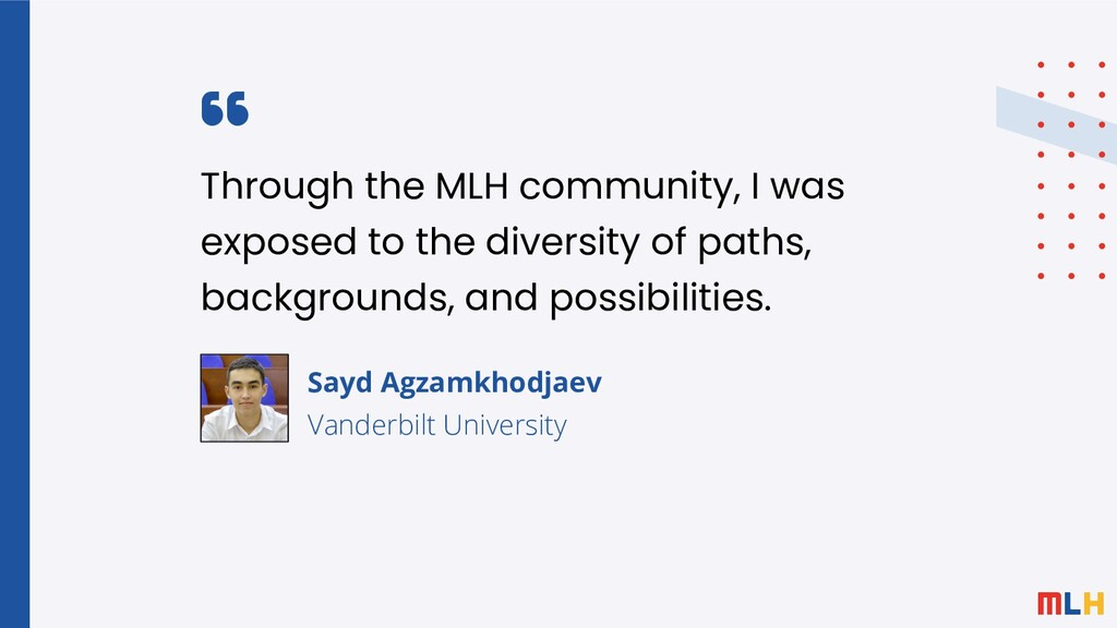 Through the MLH community, I was exposed to the...