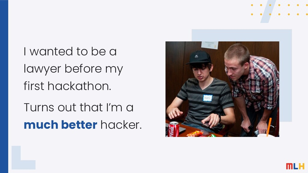 I wanted to be a lawyer before my first hackath...