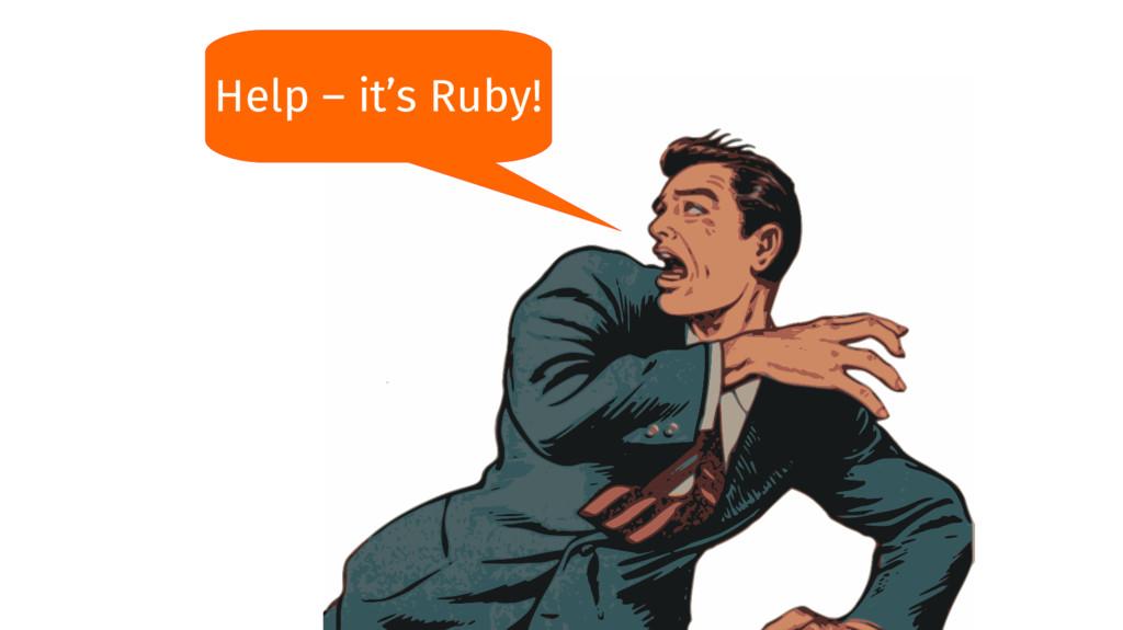 Help – it's Ruby!