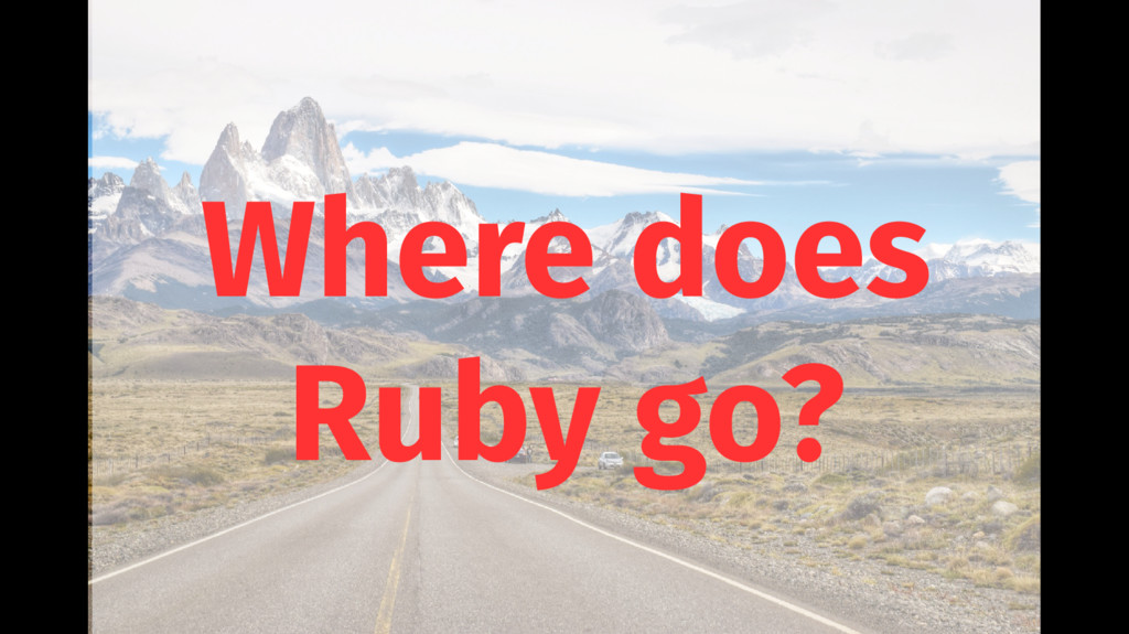 Where does Ruby go?