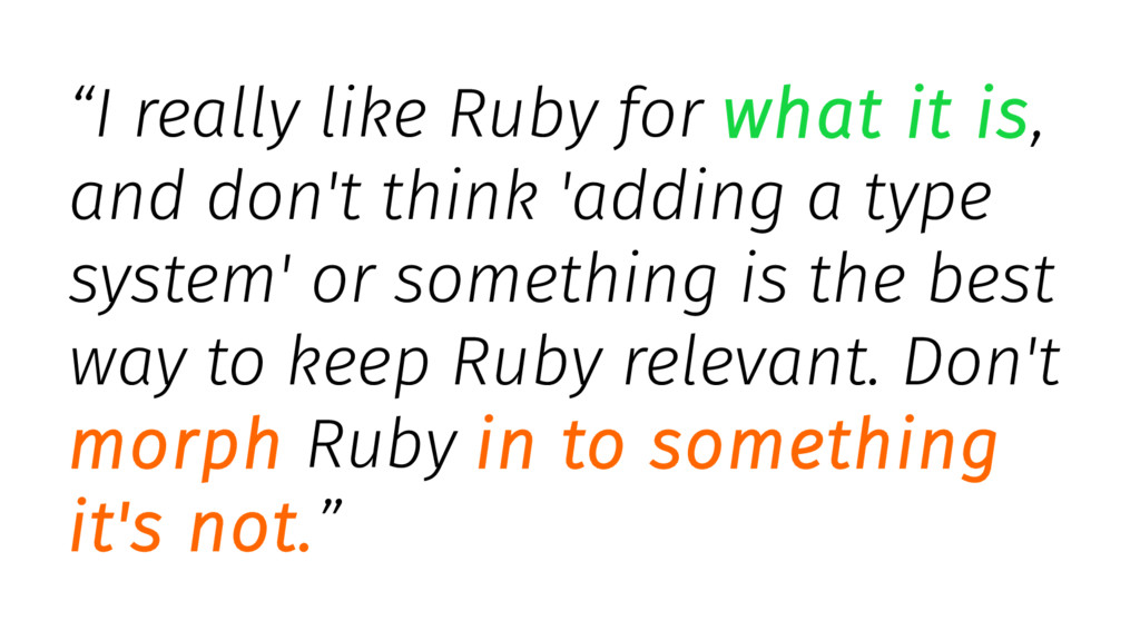 """I really like Ruby for what it is, and don't t..."