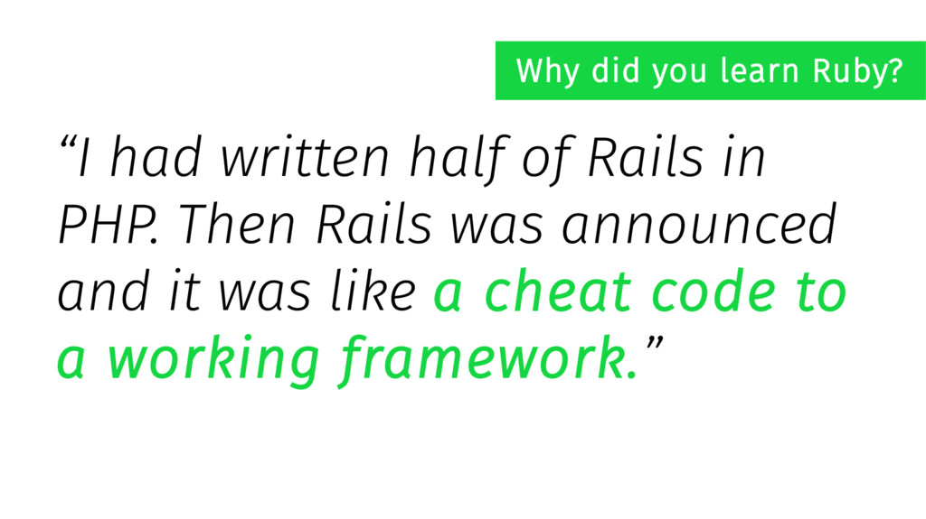 """I had written half of Rails in PHP. Then Rails..."