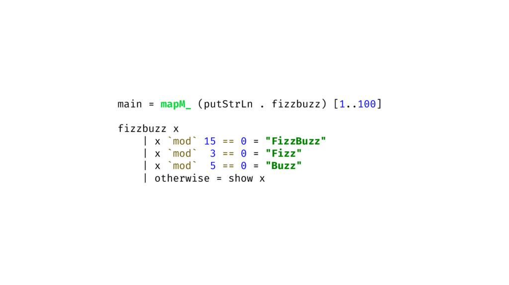 main = mapM_ (putStrLn . fizzbuzz) [1..100] fiz...