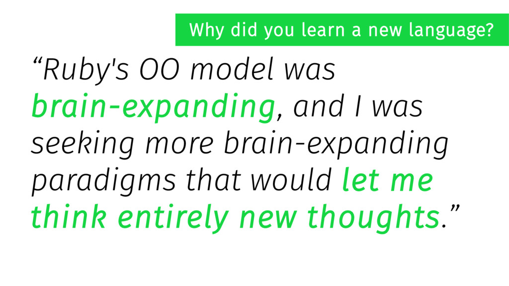 """Ruby's OO model was brain-expanding, and I was..."