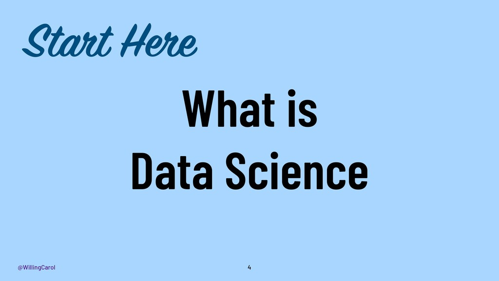 @WillingCarol What is Data Science 4 Start Here