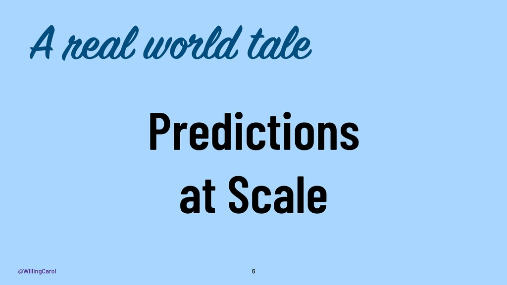 @WillingCarol Predictions at Scale 6 A real wor...