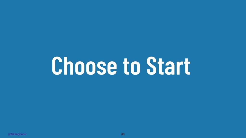 @WillingCarol Choose to Start 68