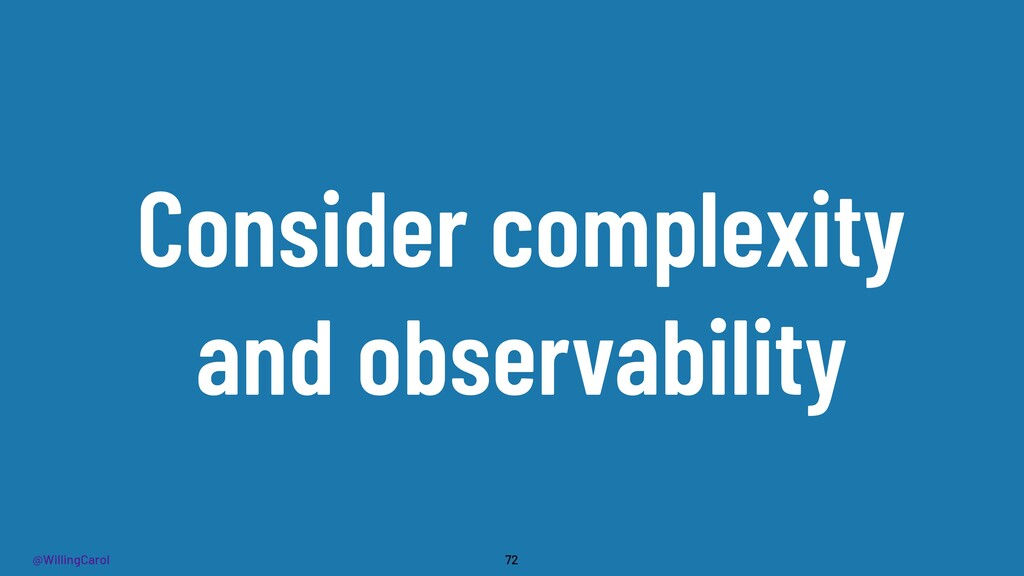 @WillingCarol Consider complexity and observabi...