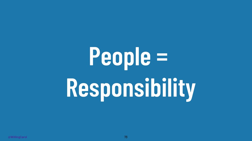 @WillingCarol People = Responsibility 73