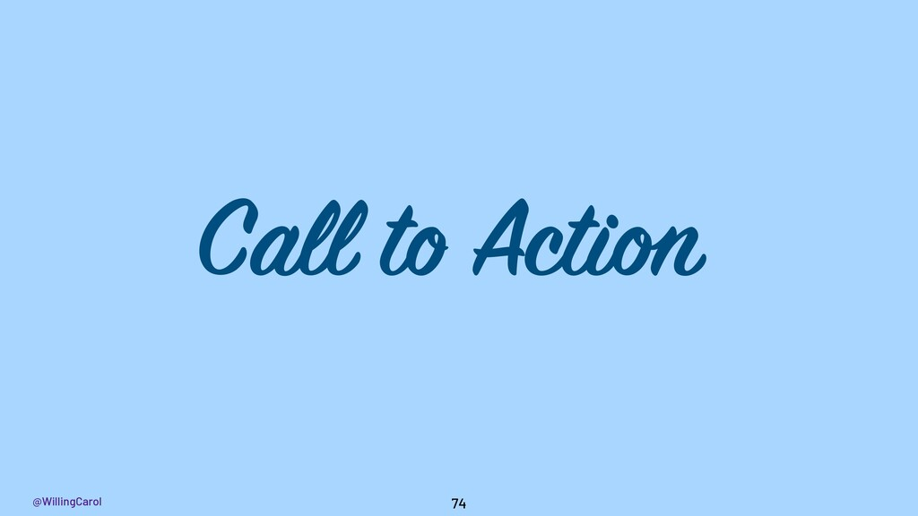 @WillingCarol 74 Call to Action