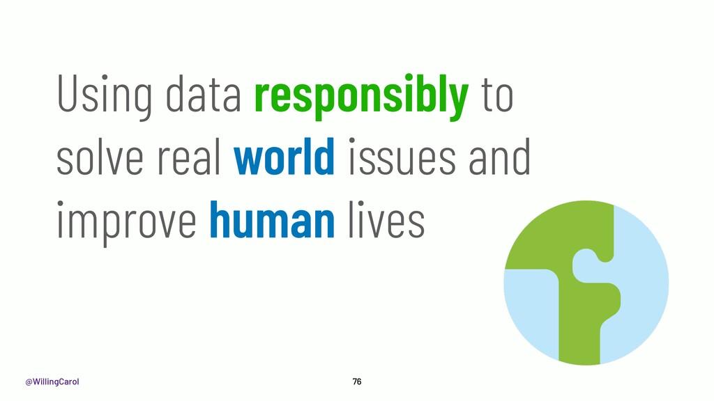 @WillingCarol 76 Using data responsibly to solv...