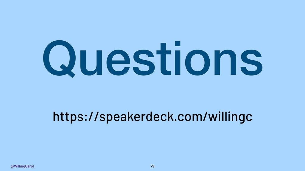 @WillingCarol 79 Questions https://speakerdeck....