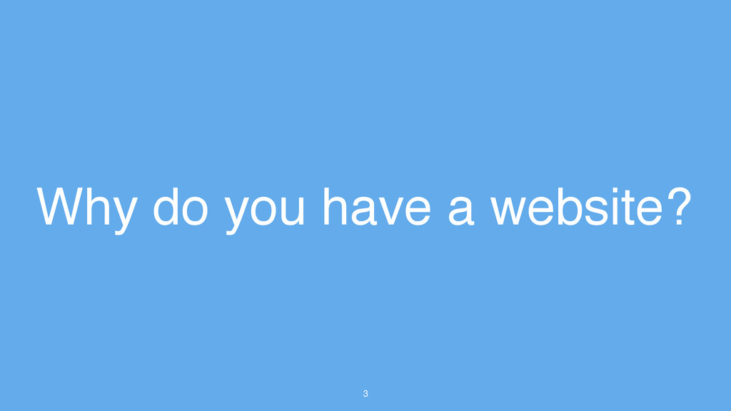 3 Why do you have a website?
