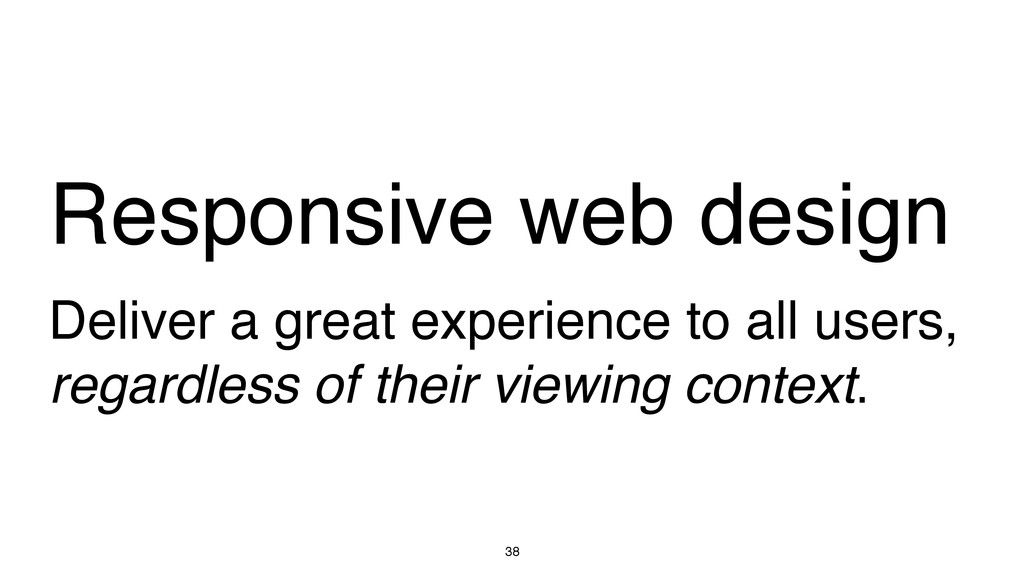 38 Responsive web design Deliver a great experi...