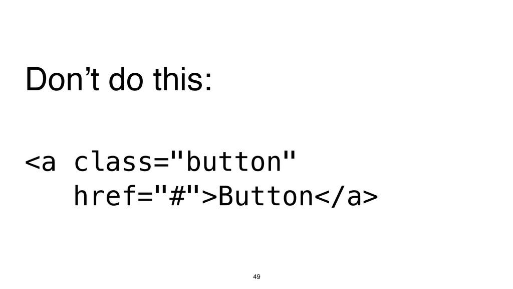 "49 <a class=""button"" href=""#"">Button</a> Don't ..."
