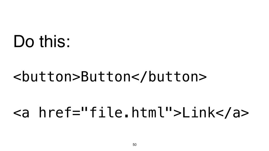 "50 <button>Button</button> <a href=""file.html"">..."