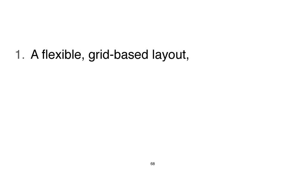 68 1. A flexible, grid-based layout, 2. Flexible...