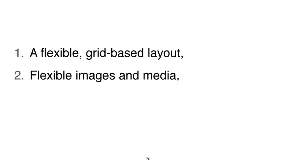 70 1. A flexible, grid-based layout, 2. Flexible...