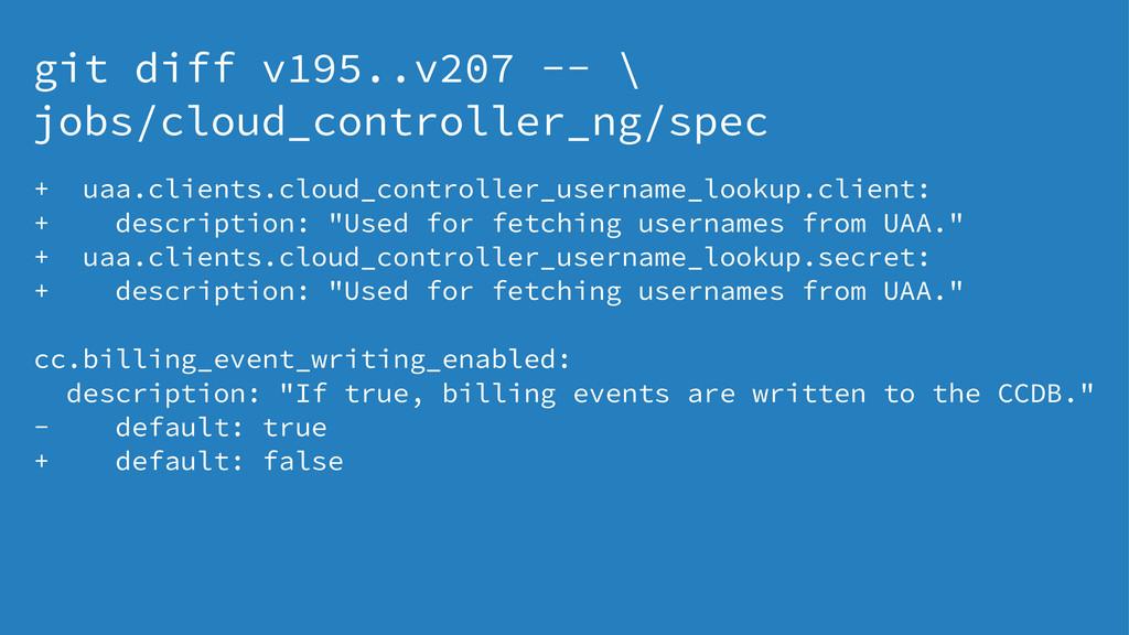 git diff v195..v207 -- \ jobs/cloud_controller_...