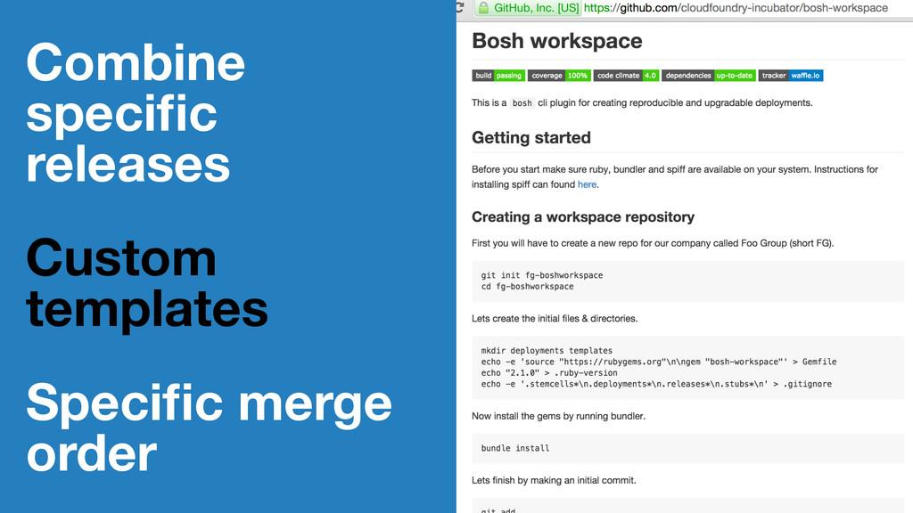Combine specific releases Custom templates Speci...