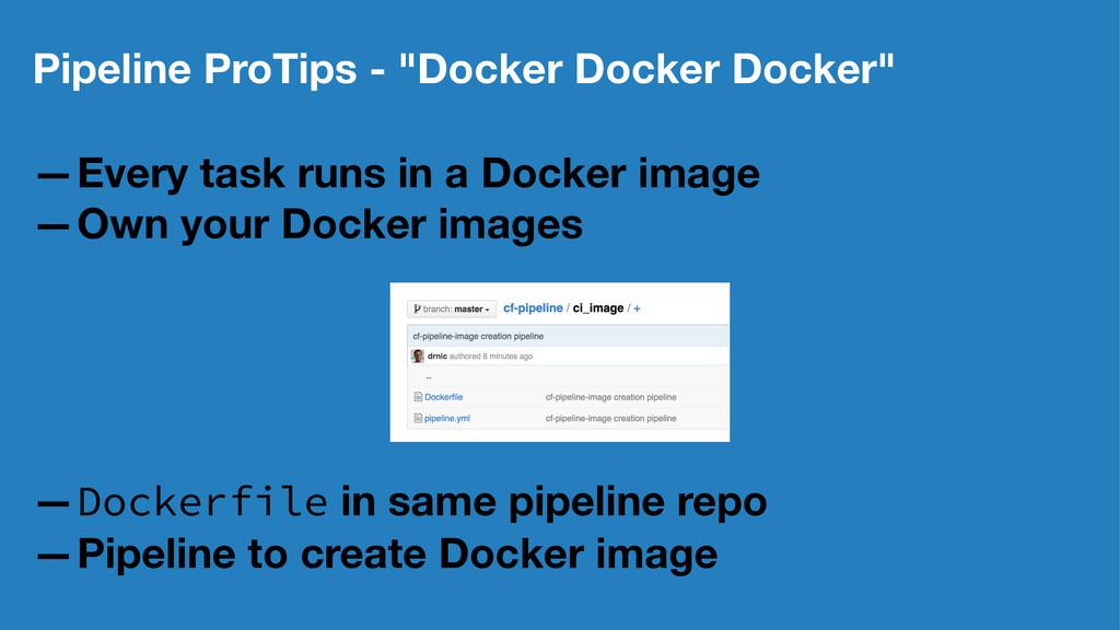 """Pipeline ProTips - """"Docker Docker Docker"""" —Ever..."""