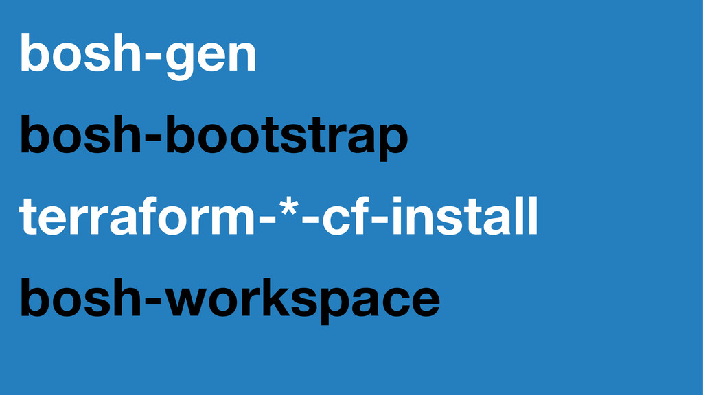 bosh-gen bosh-bootstrap terraform-*-cf-install ...
