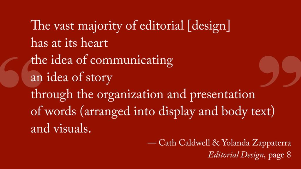 """ "" The vast majority of editorial [design] has..."
