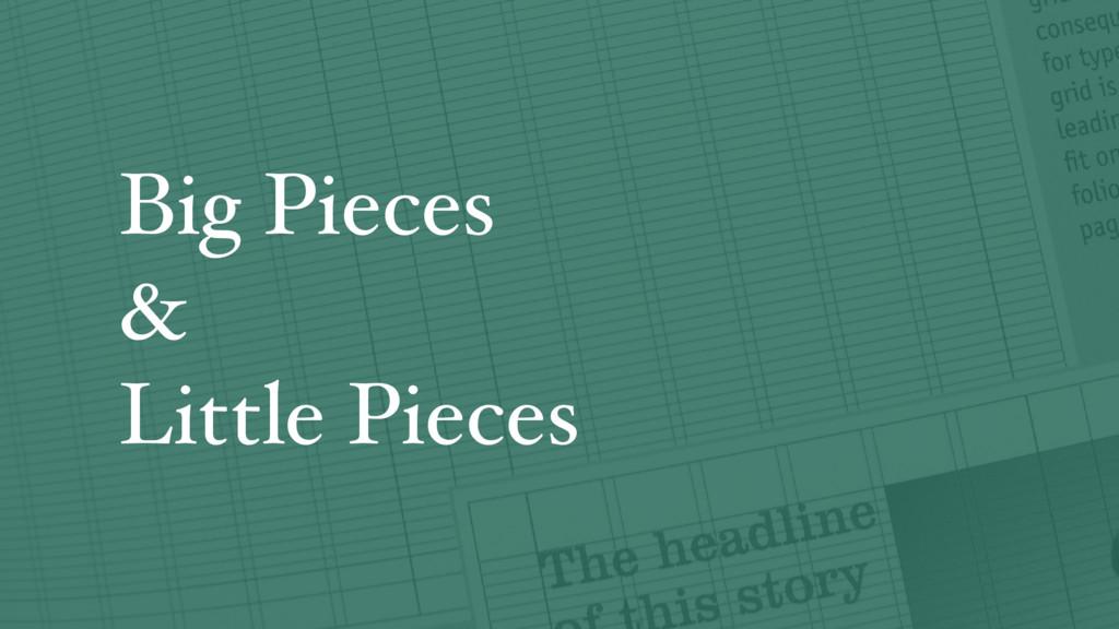 Big Pieces & Little Pieces