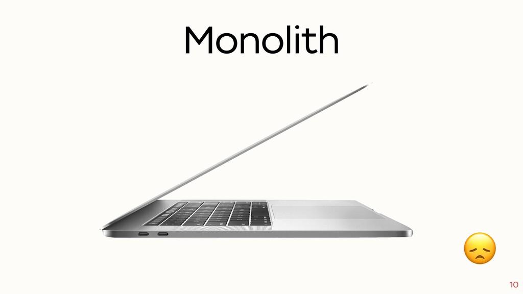 Monolith 10